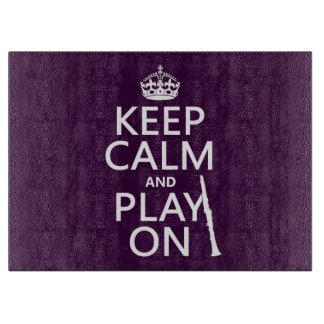 Keep Calm and Play On (clarinet) (any color) Cutting Board