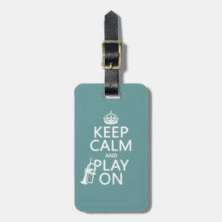 Keep Calm and Play On (cornet)(any color) Luggage Tag