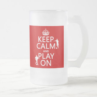 Keep Calm and Play On (football) (in any color) Frosted Glass Mug