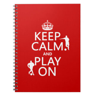 Keep Calm and Play On (football/soccer) Notebook