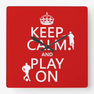 Keep Calm and Play On (football/soccer) Square Wall Clock
