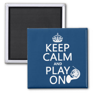 Keep Calm and Play On (horn)(any background color) Magnet