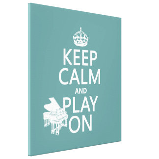 Keep Calm and Play On (Piano)(any background color Gallery Wrapped Canvas