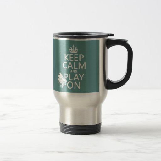 Keep Calm and Play On (Piano)(any background color Mugs