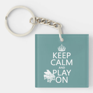 Keep Calm and Play On (Piano)(any background color Single-Sided Square Acrylic Key Ring