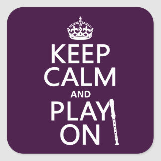 Keep Calm and Play On (recorder)(any color) Square Sticker