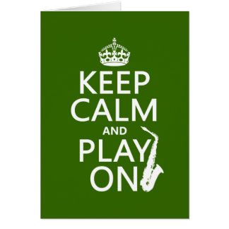 Keep Calm and Play On (saxophone)(any color) Card