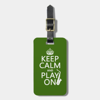 Keep Calm and Play On (saxophone)(any color) Luggage Tag