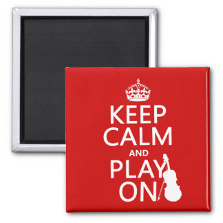 Keep Calm and Play On (violin)(any color) Magnet