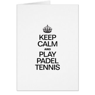 KEEP CALM AND PLAY PADEL TENNIS CARD