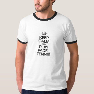 KEEP CALM AND PLAY PADEL TENNIS T-Shirt