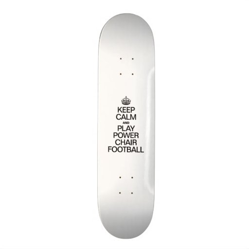 KEEP CALM AND PLAY POWER CHAIR FOOTBALL SKATEBOARD