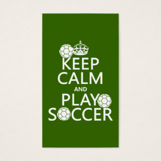 Keep Calm and Play Soccer (any color)