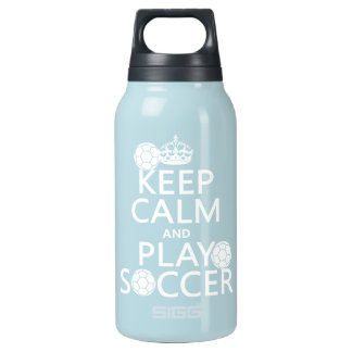 Keep Calm and Play Soccer (any color) Insulated Water Bottle
