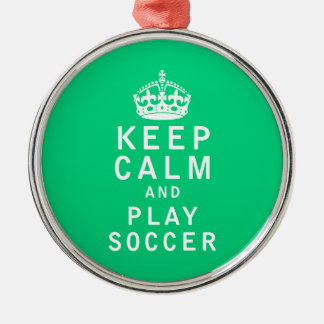 Keep Calm and Play Soccer Silver-Colored Round Decoration