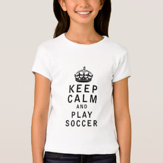 Keep Calm and Play Soccer Tshirt