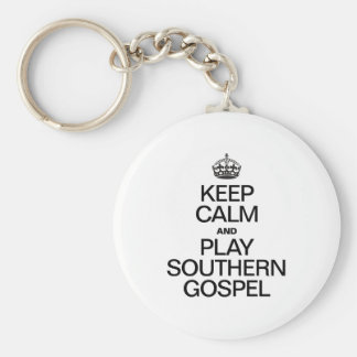 KEEP CALM AND PLAY SOUTHERN GOSPEL KEY CHAINS