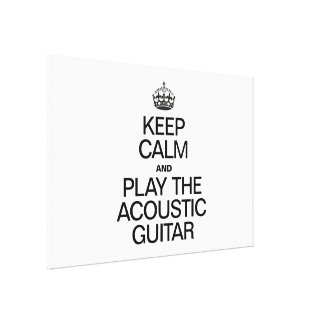 KEEP CALM AND PLAY THE ACOUSTIC GUITAR STRETCHED CANVAS PRINTS