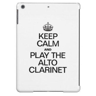 KEEP CALM AND PLAY THE ALTO CLARINET COVER FOR iPad AIR