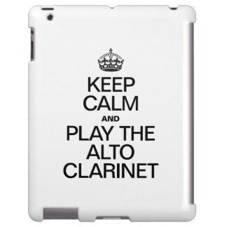 KEEP CALM AND PLAY THE ALTO CLARINET iPad CASE