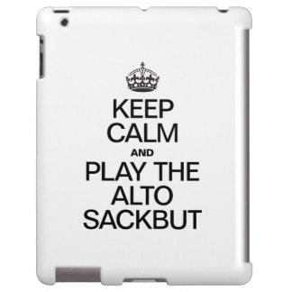 KEEP CALM AND PLAY THE ALTO SACKBUT iPad CASE