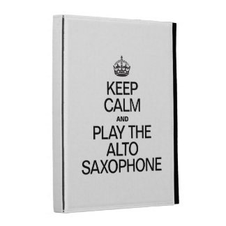 KEEP CALM AND PLAY THE ALTO SAXOPHONE iPad FOLIO COVER