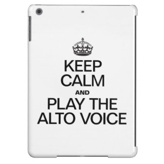 KEEP CALM AND PLAY THE ALTO VOICE iPad AIR COVERS