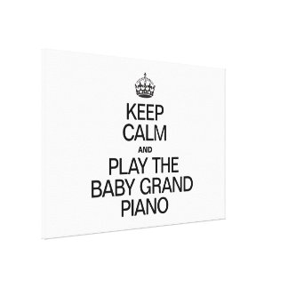 KEEP CALM AND PLAY THE BABY GRAND PIANO CANVAS PRINT