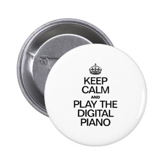 KEEP CALM AND PLAY THE DIGITAL PIANO 6 CM ROUND BADGE