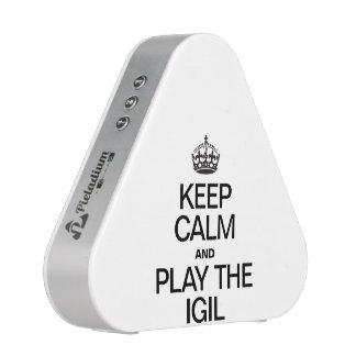 KEEP CALM AND PLAY THE  IGIL SPEAKER