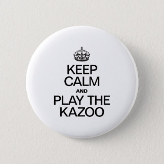 KEEP CALM AND PLAY THE KAZOO 6 CM ROUND BADGE