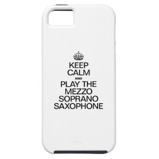 KEEP CALM AND PLAY THE MEZZO SOPRANO SAXOPHONE TOUGH iPhone 5 CASE