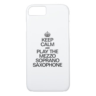 KEEP CALM AND PLAY THE MEZZO SOPRANO SAXOPHONE iPhone 7 CASE