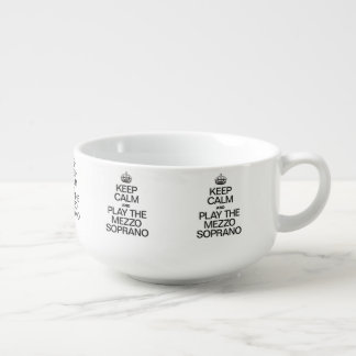 KEEP CALM AND PLAY THE MEZZO SOPRANO SOUP MUG