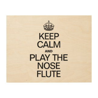 KEEP CALM AND PLAY THE NOSE FLUTE WOOD CANVASES