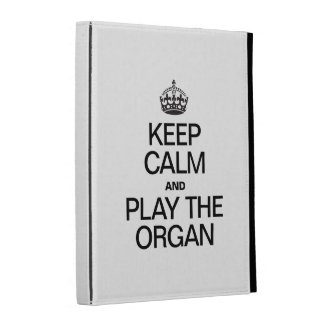 KEEP CALM AND PLAY THE ORGAN iPad CASES