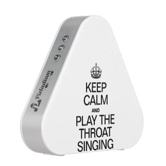 KEEP CALM AND PLAY THE SINGING SPEAKER