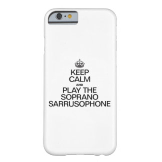 KEEP CALM AND PLAY THE SOPRANO SARRUSOPHONE BARELY THERE iPhone 6 CASE