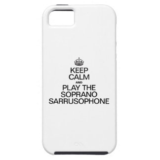 KEEP CALM AND PLAY THE SOPRANO SARRUSOPHONE iPhone 5 CASE