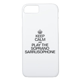 KEEP CALM AND PLAY THE SOPRANO SARRUSOPHONE iPhone 7 CASE