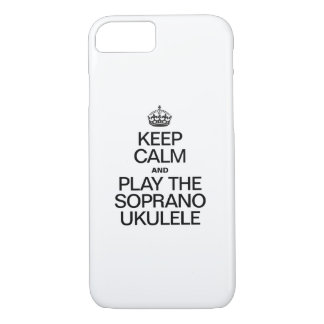 KEEP CALM AND PLAY THE SOPRANO UKULELE iPhone 7 CASE