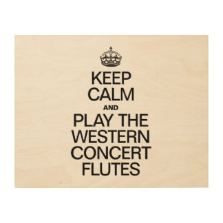 KEEP CALM AND PLAY THE WESTERN CONCERT FLUTES WOOD CANVAS