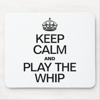 KEEP CALM AND PLAY THE WHIP MOUSEPADS