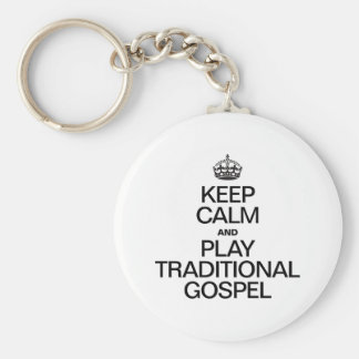 KEEP CALM AND PLAY TRADITIONAL GOSPEL KEY CHAINS