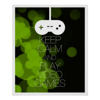 Keep Calm and Play Video Games Posters
