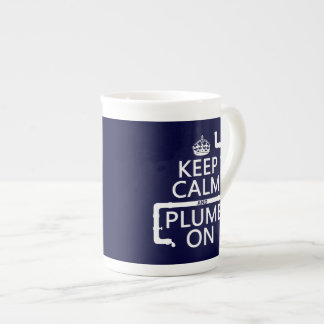 Keep Calm and Plumb On (plumber/plumbing) Tea Cup
