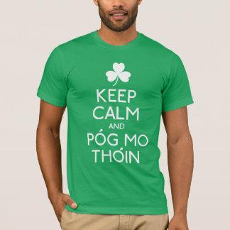 Keep Calm And Pog Mo Thoin - Irish Humor T-Shirt