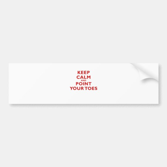 Keep Calm and Point Your Toes Bumper Sticker