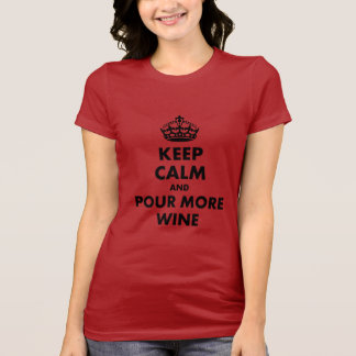 Keep Calm and Pour More Wine T-shirt