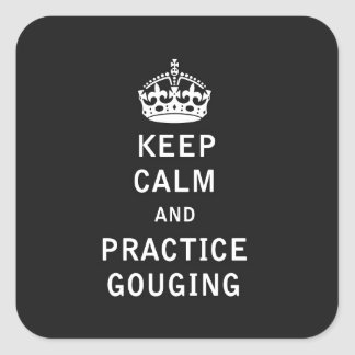 Keep Calm and Practice Gouging Square Sticker